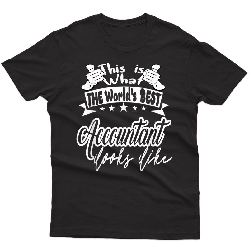 Accountant Gift This Is World's Best Accountant Looks Like T-shirt