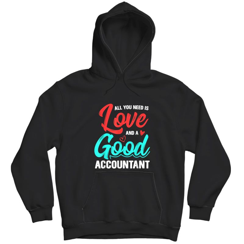 All You Need Is Love And Good Accountant Accounting Job Gift T-shirt Unisex Pullover Hoodie