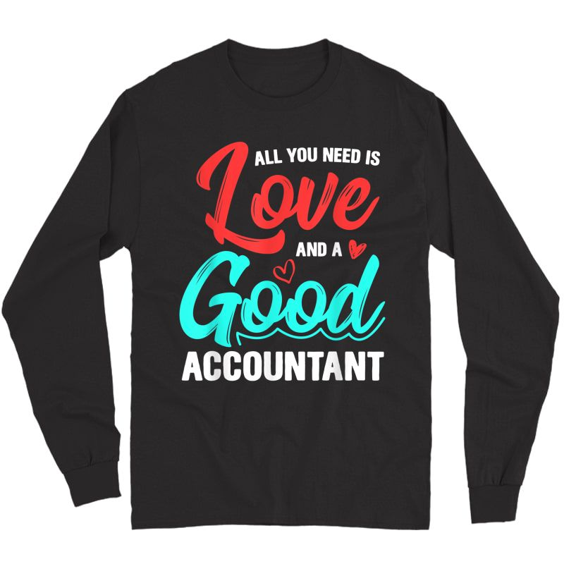 All You Need Is Love And Good Accountant Accounting Job Gift T-shirt Long Sleeve T-shirt