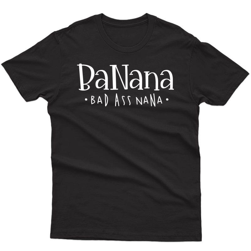 Banana Badass Nana Grammy Grandma Graphic Tee Gift T-shirt
