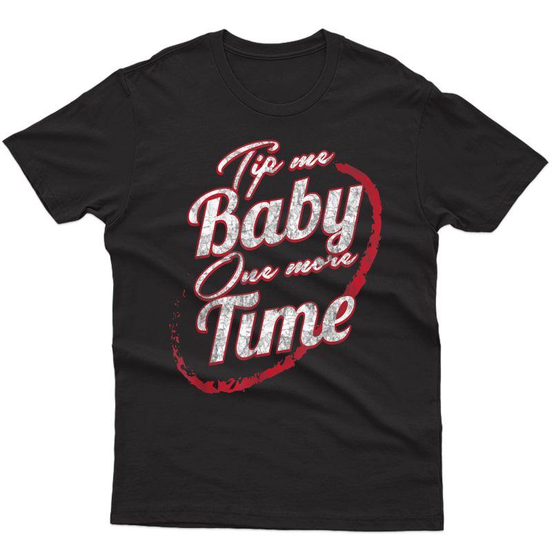 Bartender Waiter Waitress Tip Me Baby One More Time Gift T-shirt
