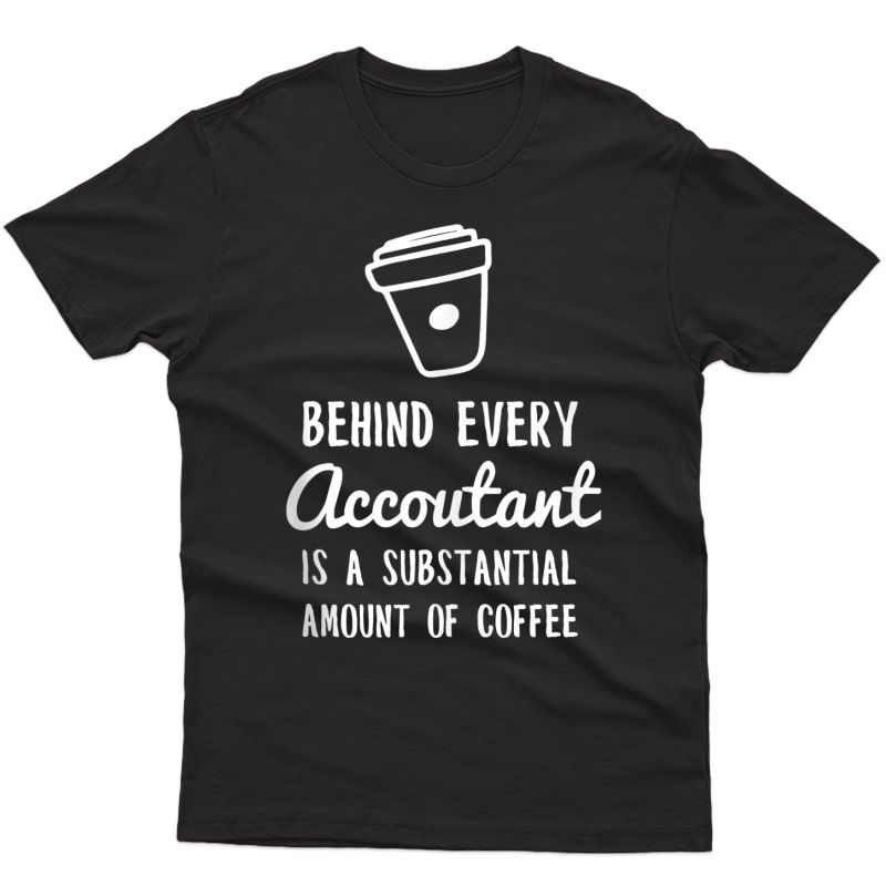 Behind Every Accountant Is Coffee Funny Accounting Tank Top Shirts