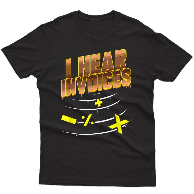 Bookkeeping Gift For Accountant Cpa Office I Hear Invoices T-shirt