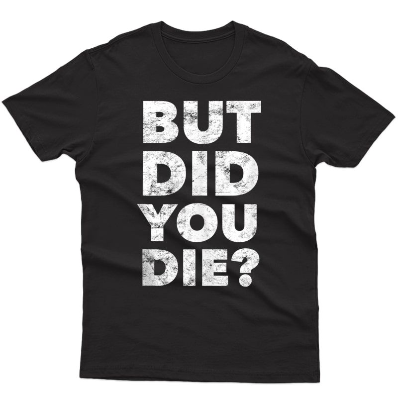But Did You Die Funny Gym Workout Motivational Train Harder Tank Top Shirts