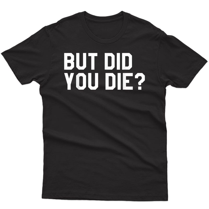 But Did You Die Tshirt,s Gym Workout Ts