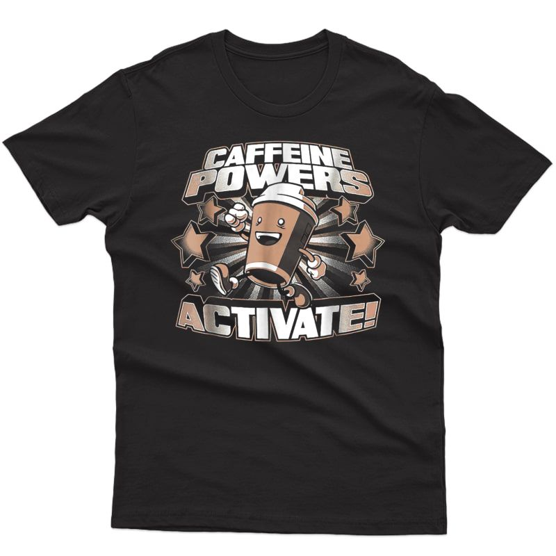 Caffeine Powers Activate Shirt Funny Coffee Lovers Tee