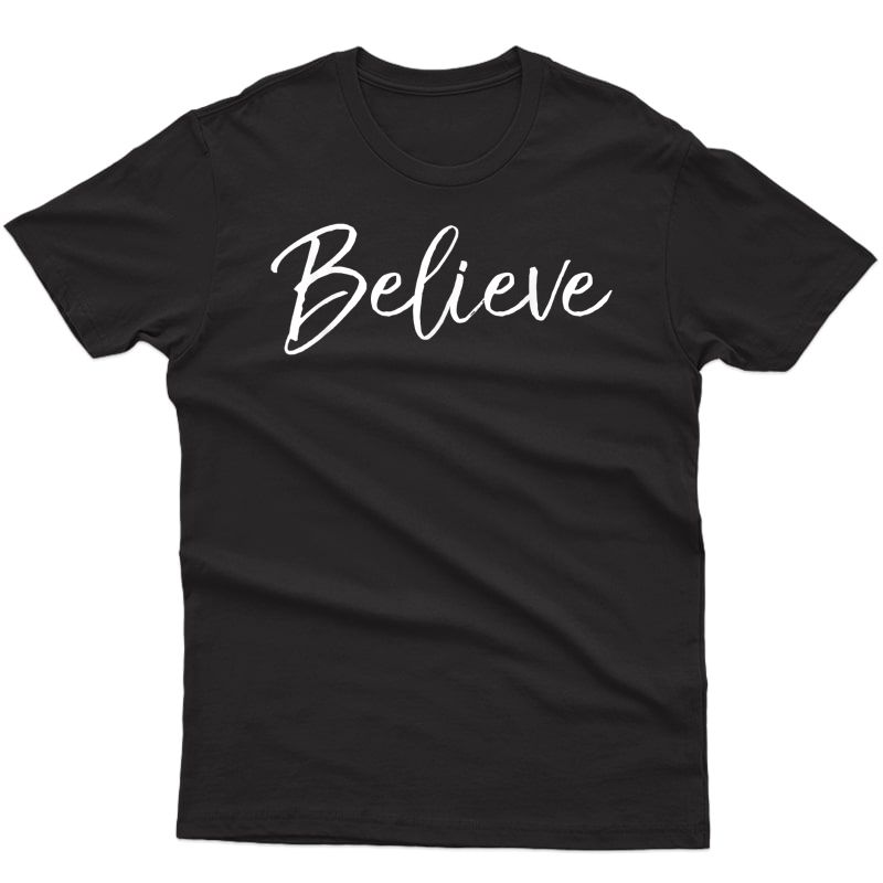 Christian Faith In Christ Quote Christmas Saying Believe T-shirt