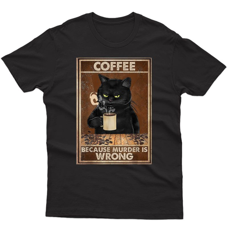 Coffee Because Murder Is Wrong Black Cat Drinks Coffee Funny T-shirt