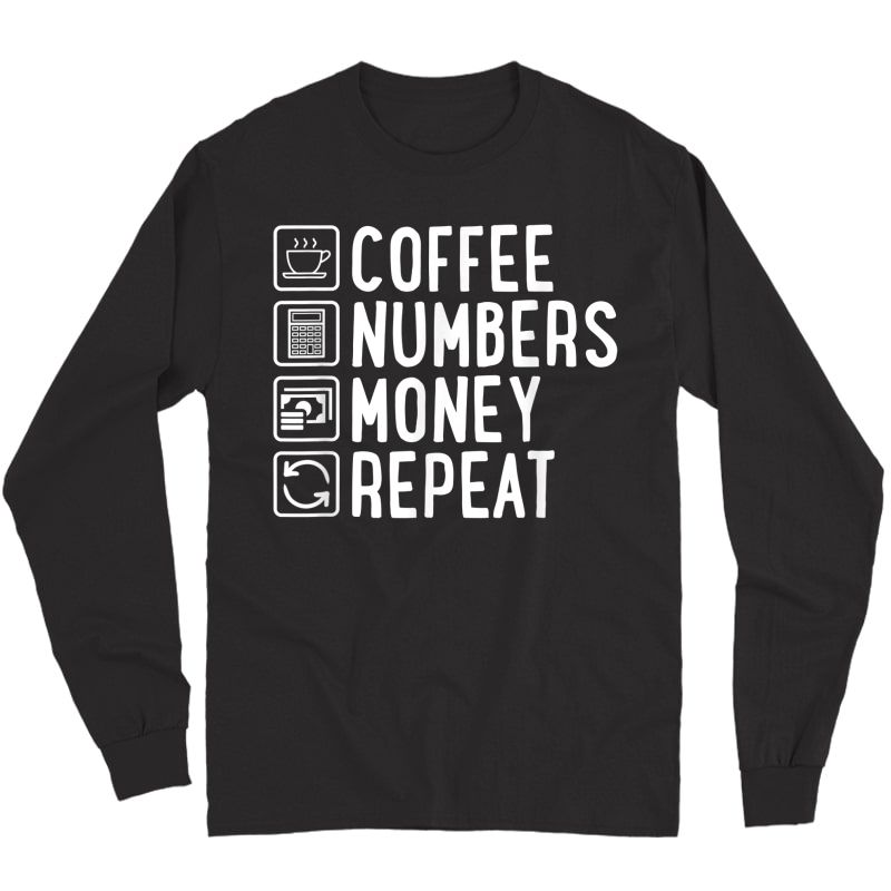 Coffee Numbers Money Repeat Funny Accountant T-shirt Long Sleeve T-shirt
