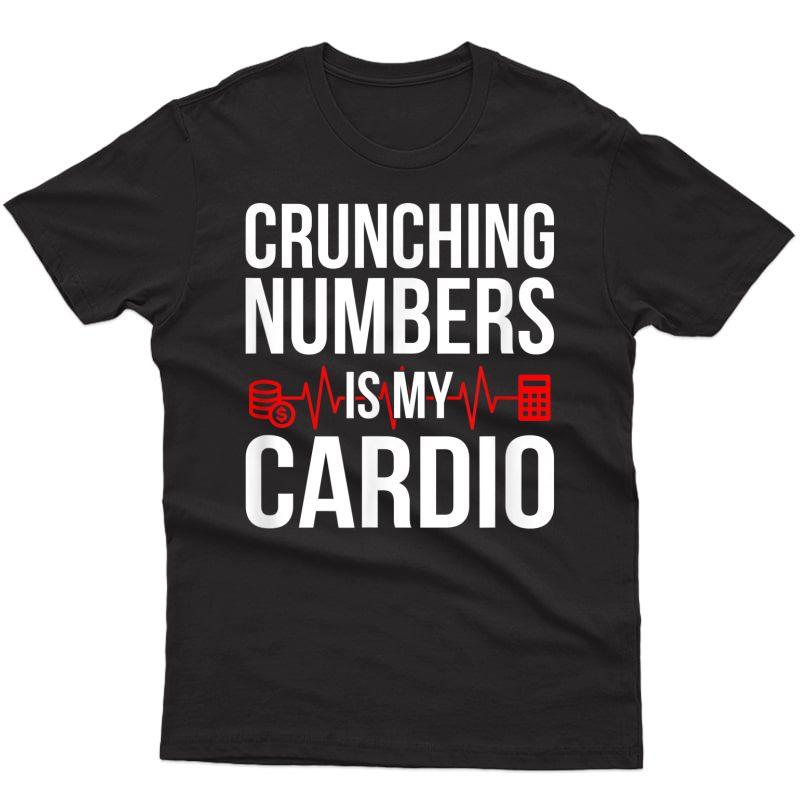 Crunching Numbers Is My Cardio, Cpa Accountant T-shirt