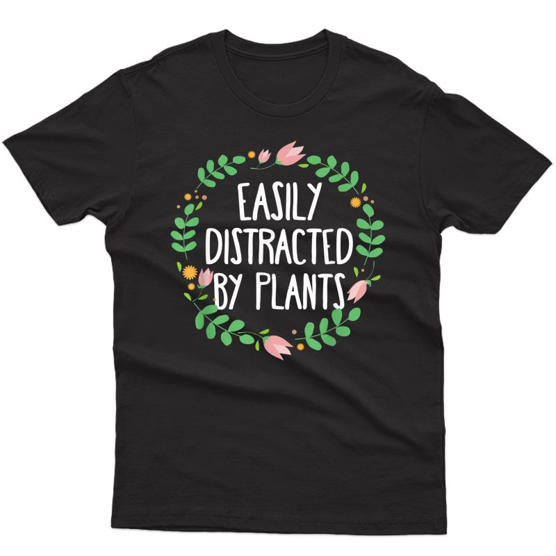 Cute Easily Distracted By Plants Gardening Gift T-shirt