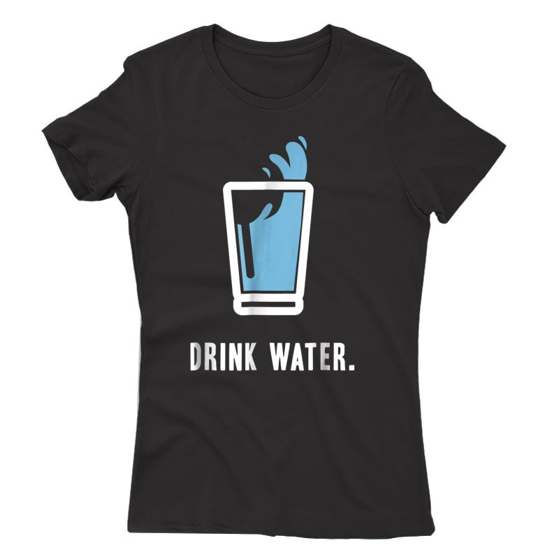 Drink More Water T-shirt Stay Hydrated H2o Gym Workout Tee