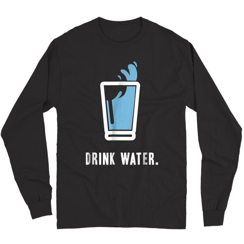 Drink More Water T-shirt Stay Hydrated H2o Gym Workout Tee Long Sleeve T-shirt