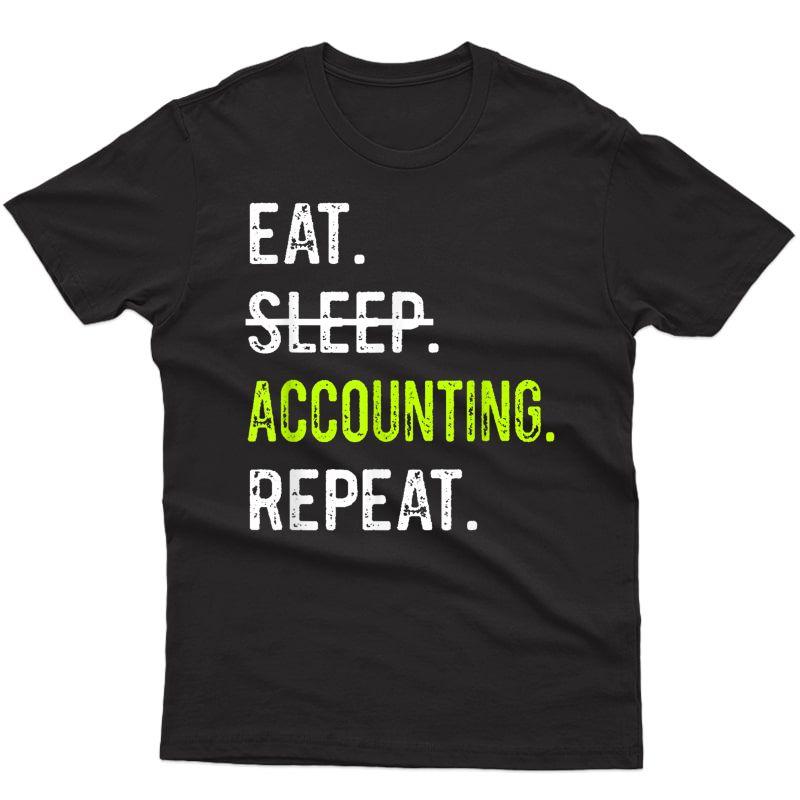Eat Sleep Accounting Repeat Funny Accountant T-shirt