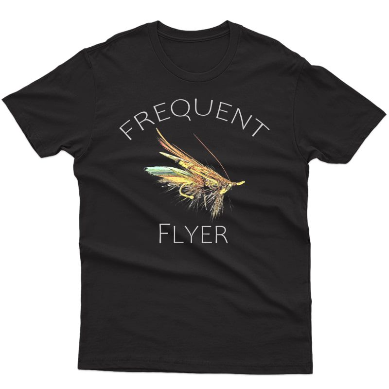 Frequent Flyer Fly Fishing Sportsman Fisherman River Trout T-shirt