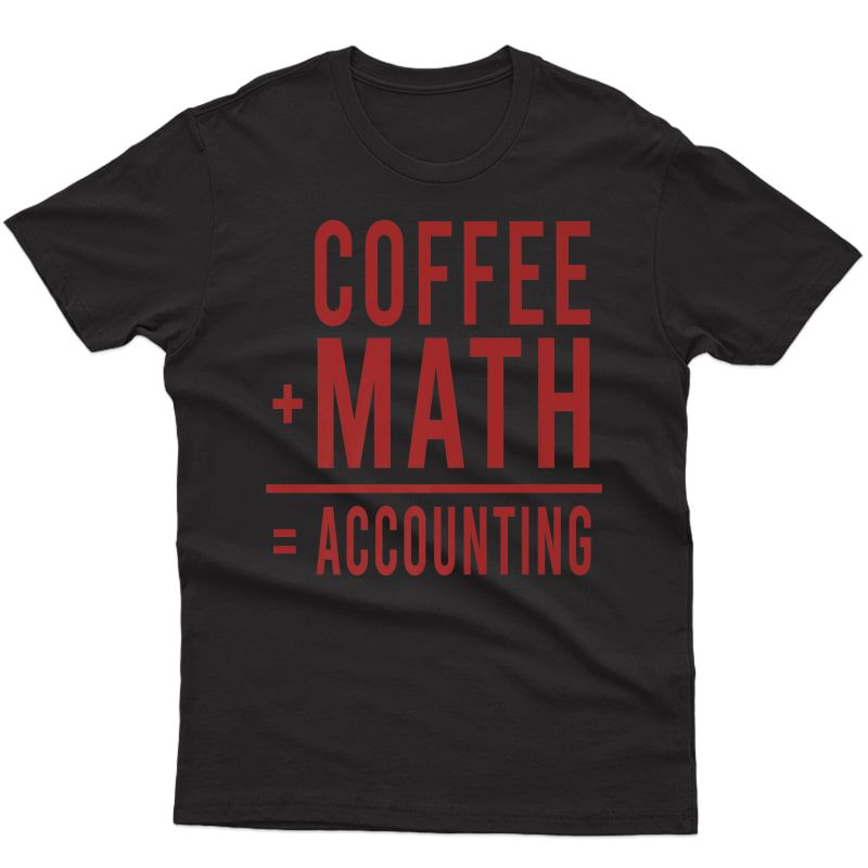 Funny Accountant Gift Math Coffee Accounting Cpa Pun Quote Premium T-shirt