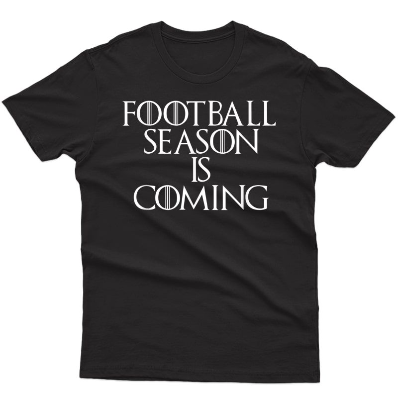 Funny Football Season Is Coming Sports Fans Gift T-shirt