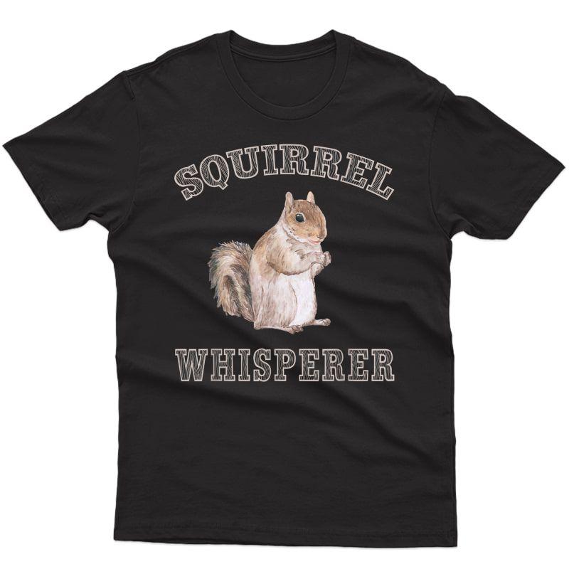 Funny Forest Animal Humor Squirrel Whisperer T-shirt