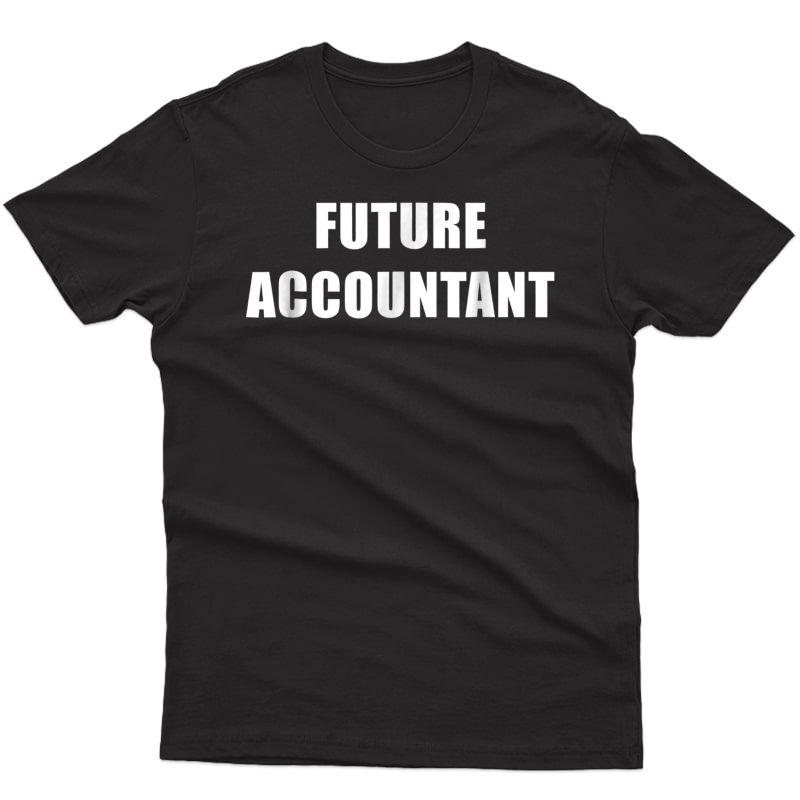 Future Accountant Job T-shirt Cpa Audit Do Taxes Expert Tee