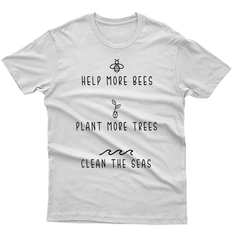 Help More Bees Plant More Tree Clean The Seas Tshirt Gifts