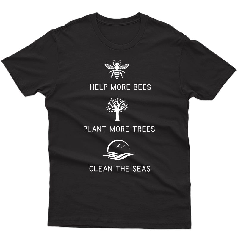 Help More Bees Plant More Trees Clean The Seas Shirts