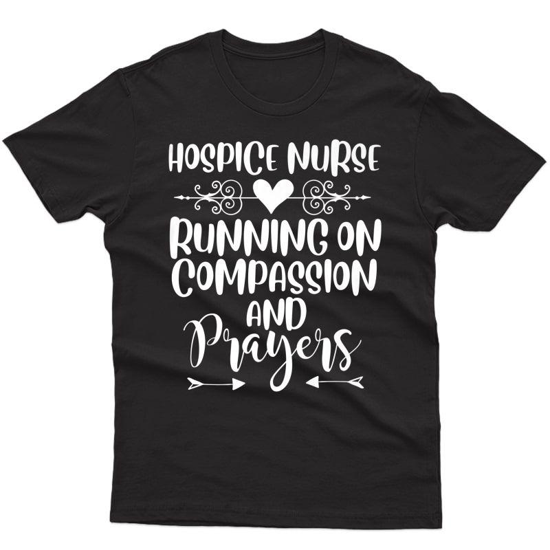 Hospice Nurse Running On Compassion And Prayers Cute Nursing Premium T-shirt