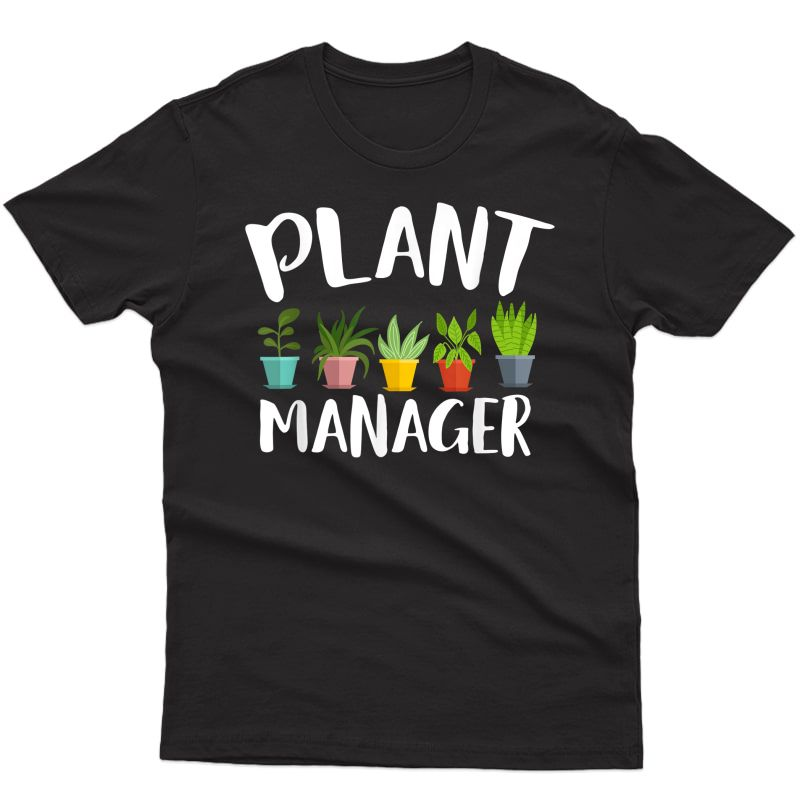 I Am A Plant Manager Gardening For Gardener T-shirt