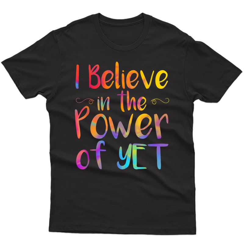 I Believe In The Power Of Yet Tshirt Inspirational Tea