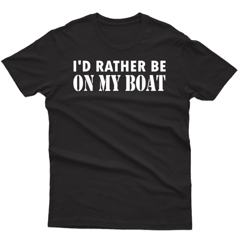 I'd Rather Be On My Boat Funny Sailing T-shirt