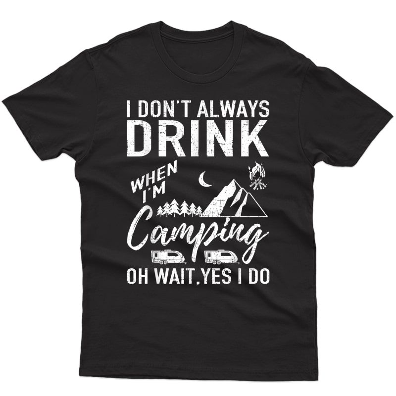 I Don't Always Drink Beer Lovers Camping T-shirt