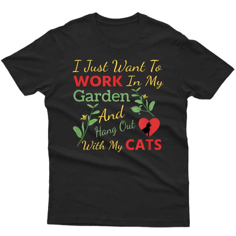 I Just Want To Work In My Garden And Hang Out With My Cats T-shirt