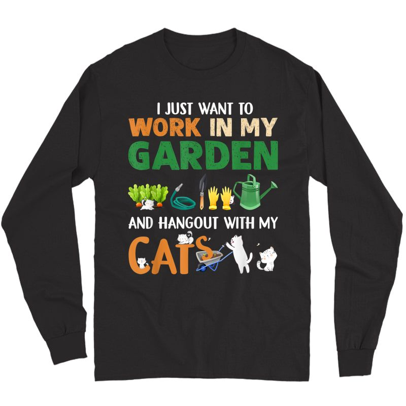 I Just Want To Work In My Garden And Hangout With My Cats T-shirt Long Sleeve T-shirt