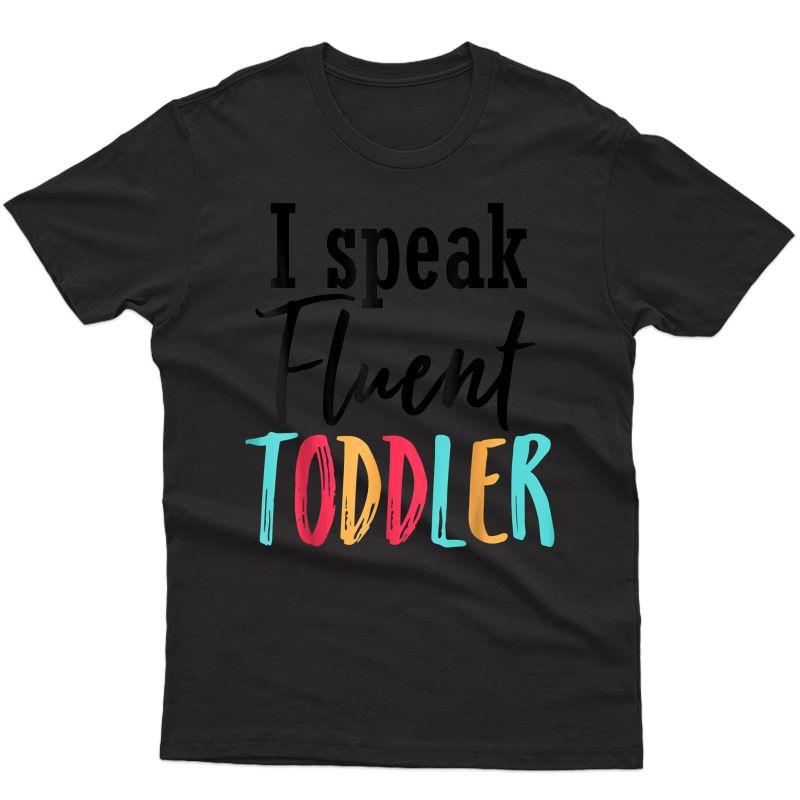 I Speak Fluent Mom Life Daycare Preschool Tea T-shirt