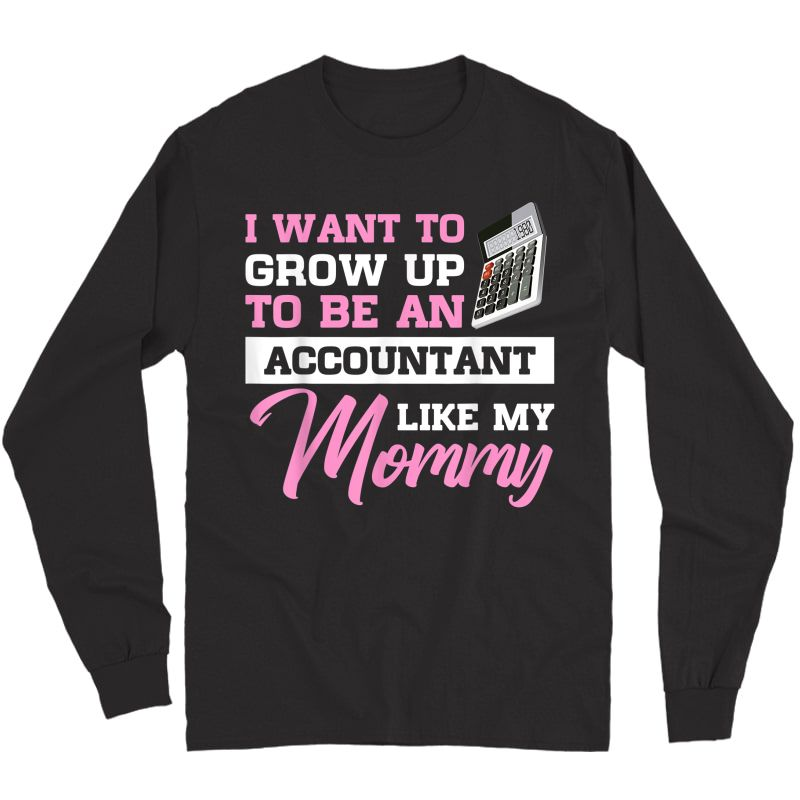 I Want To Grow Up To Be An Accountant Like My Mommy T-shirt Long Sleeve T-shirt