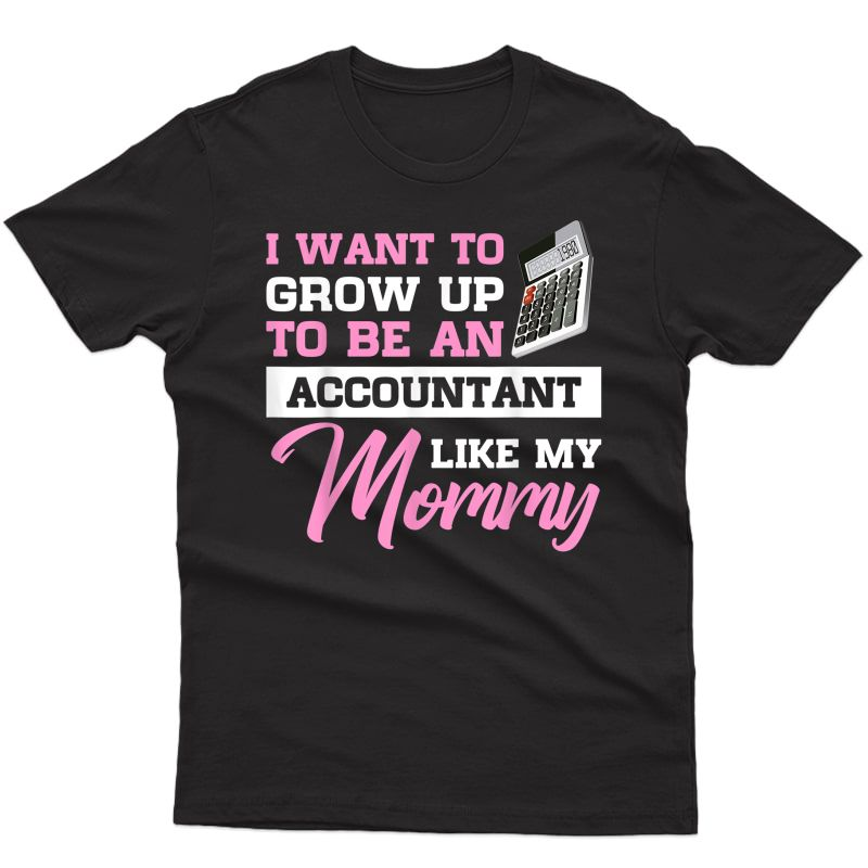 I Want To Grow Up To Be An Accountant Like My Mommy T-shirt