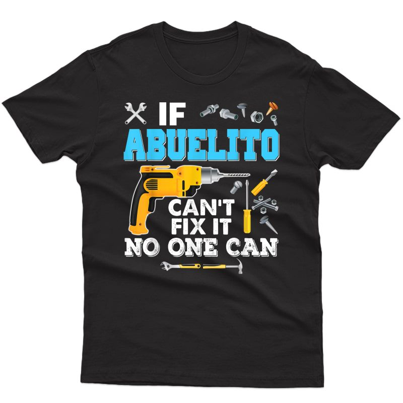 If Abuelito Can't Fix It No One Can T-shirt Father Day Papa
