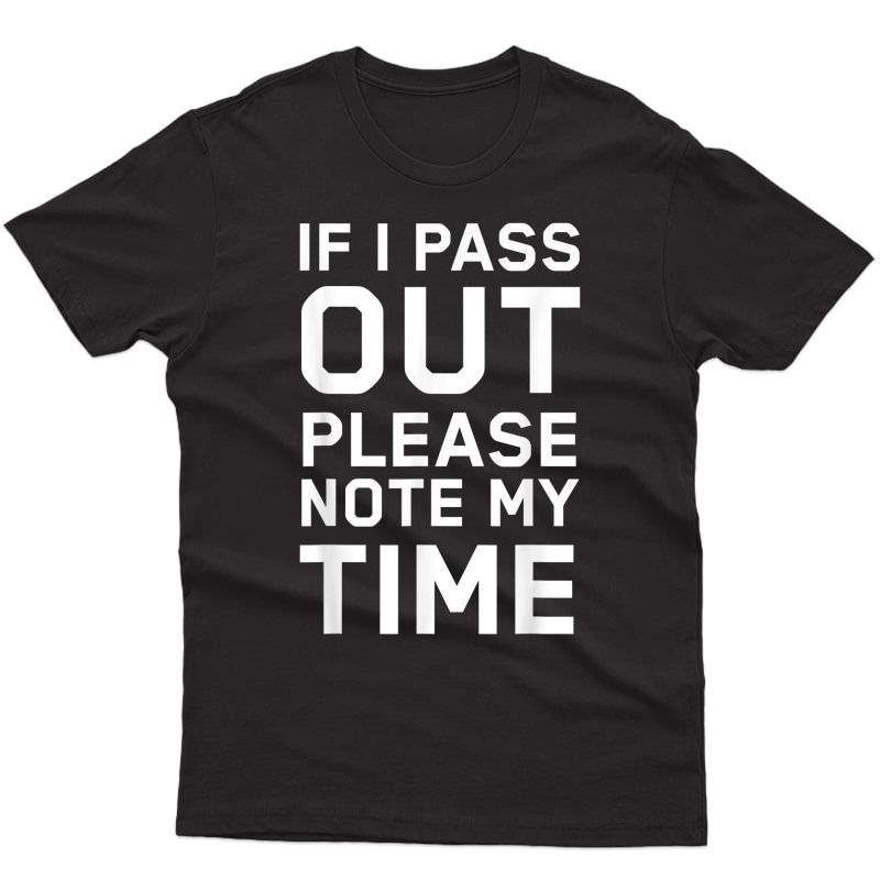 If I Pass Out Please Note My Time Funny Gym Shirt Training