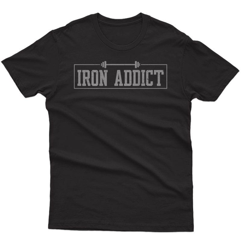 Iron Addict Gym Ness Lifting Bodybuilder Workout T-shirt