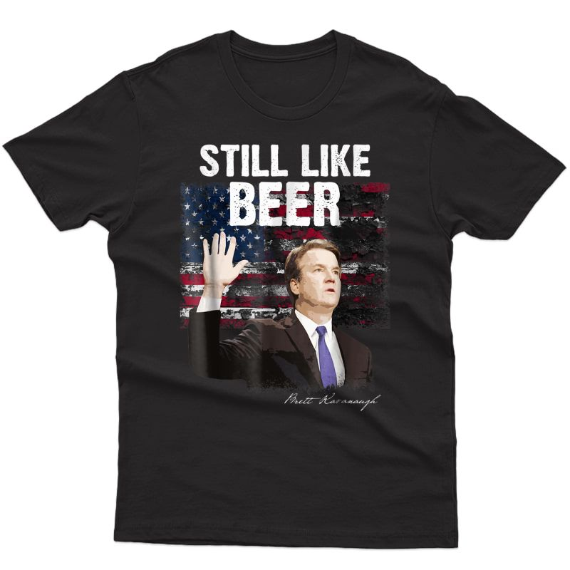 Kavanaugh Still Like Beer Shirt