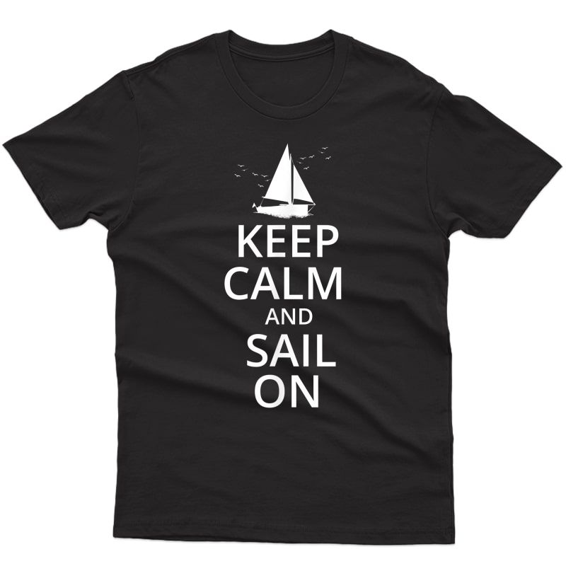 Keep Calm And Sail On, Funny Sailing, Crew, Captain T-shirt