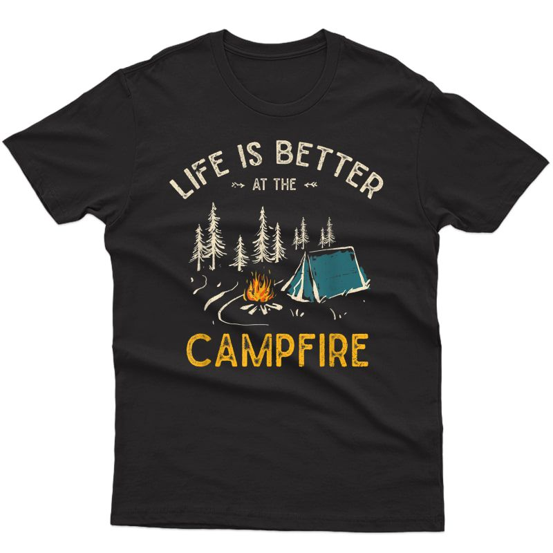 Life Is Better At The Campfire Funny Camper Camp Camping T-shirt