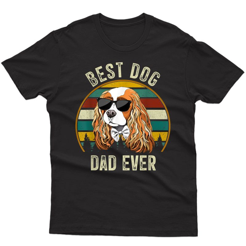 S Best Dog Dad Ever Cavalier King Charles Spaniel Gifts T-shirt