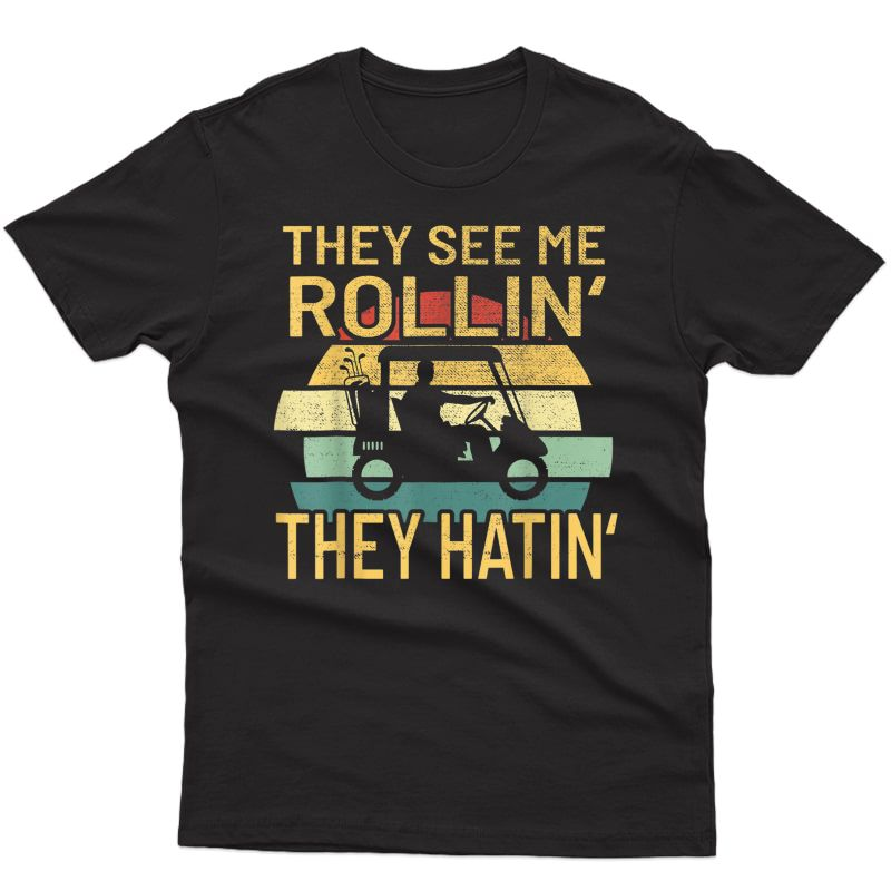 S They See Me Rolling Golf Cart T-shirt