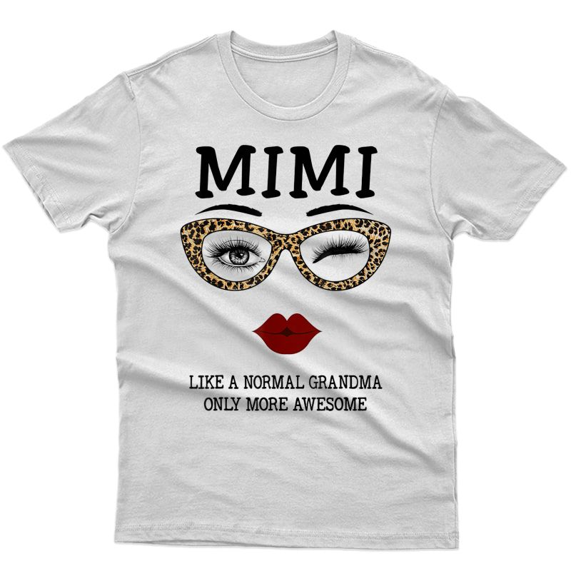 Mimi Like A Normal Grandma Only More Awesome Eyes And Lip T-shirt