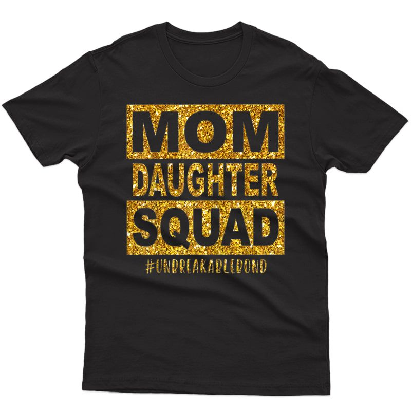Mom Daughter Squad #unbreakablenbond Happy Mother's Day T-shirt