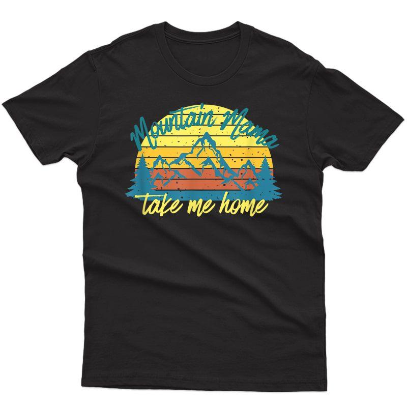 Mountain Mama Take Me Home Funny Hiking T-shirt