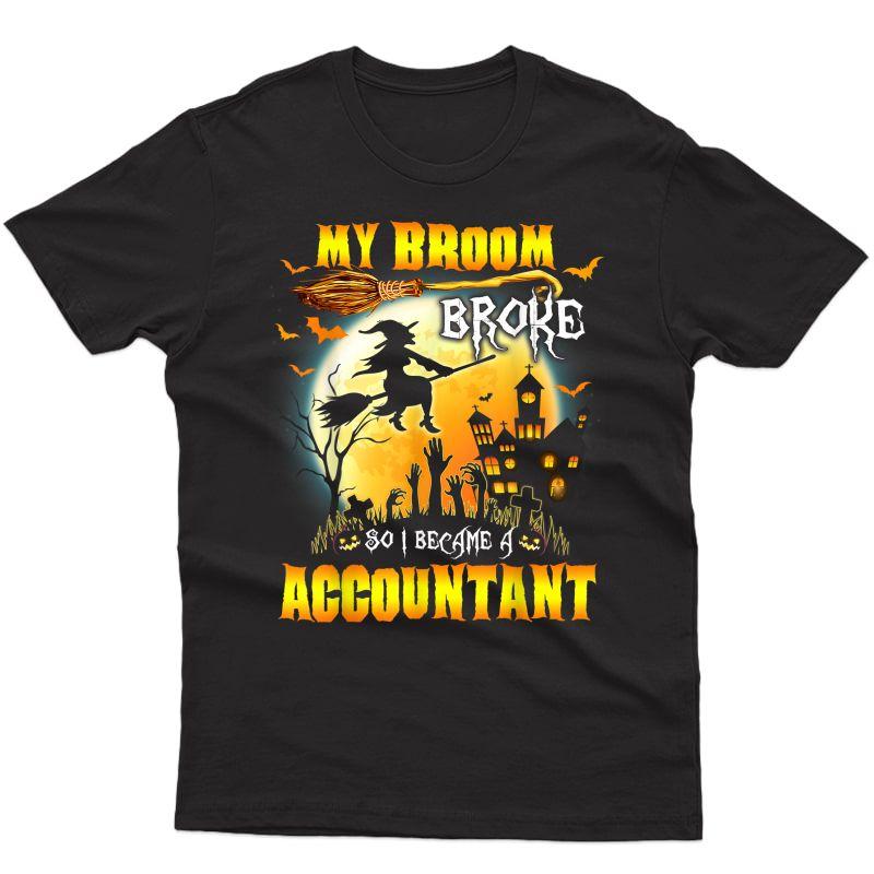 My Broom Broke So I Became A Accountant Halloween Spooky Shirts