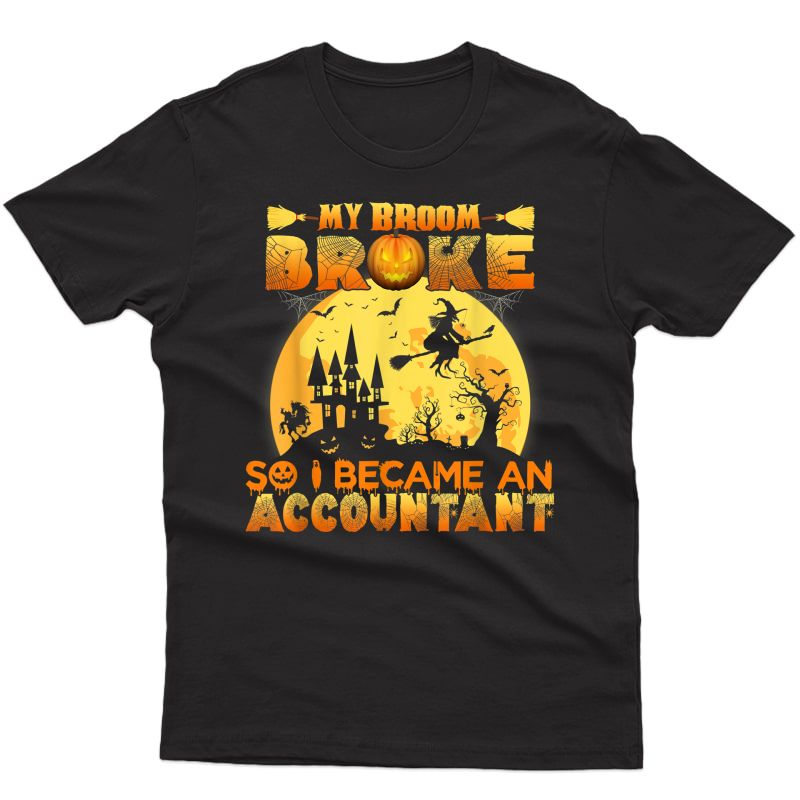 My Broom Broke So I Became An Accountant Spooky Costume Gift T-shirt