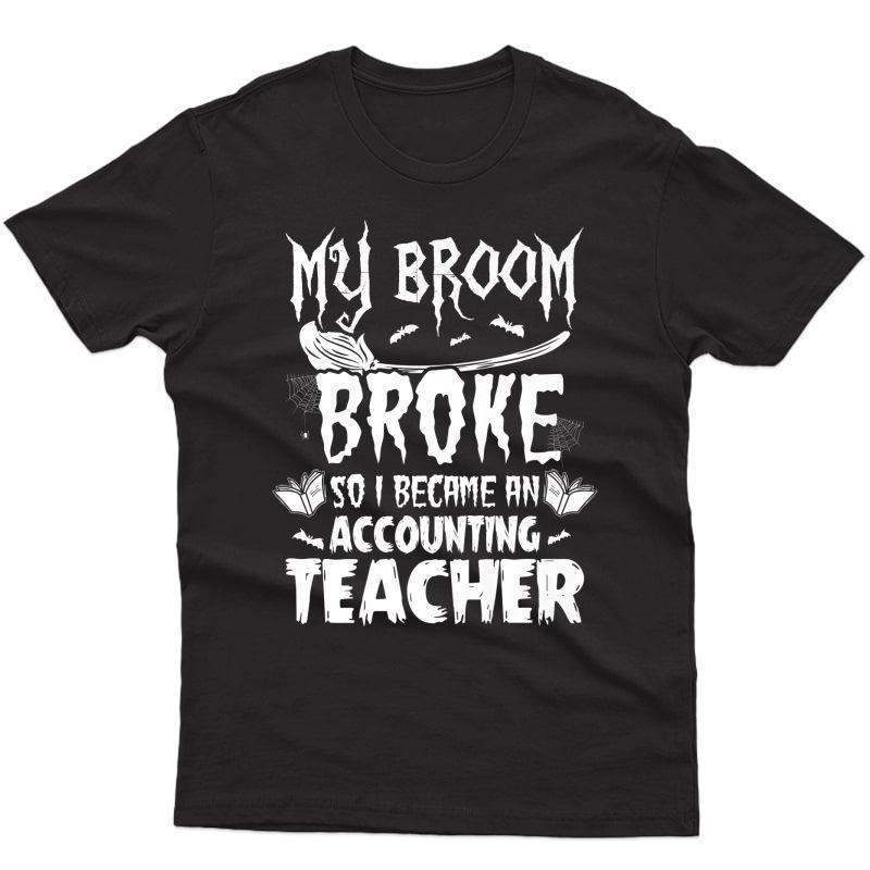 My Broom Broke So I Became An Accounting Tea Halloween Premium T-shirt