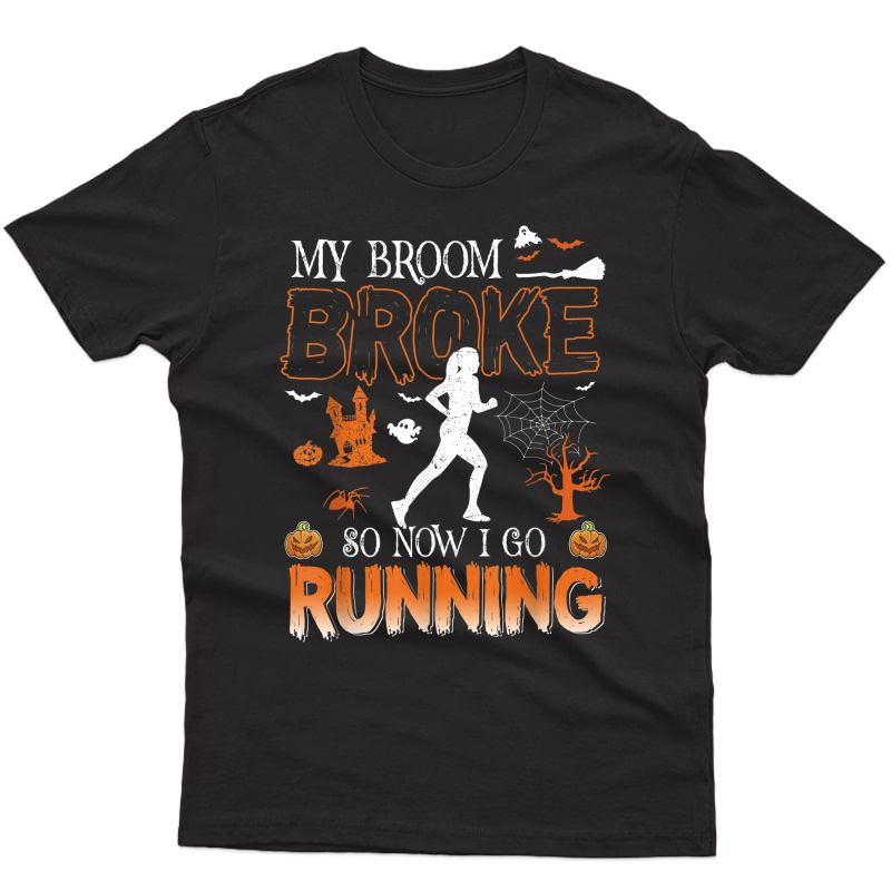 My Broom Broke So Now I Go Running Halloween Funny T-shirt